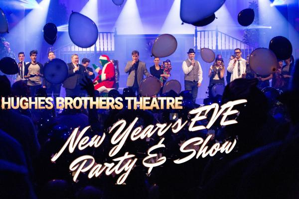 Hughes Brothers Theatre New Year's Eve Party & Show