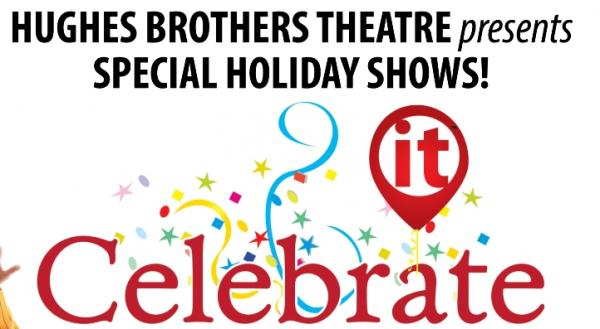 Hughes Brothers Theatre presents Special Holiday Shows